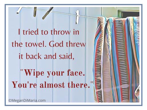 Feel like throwing in the towel?