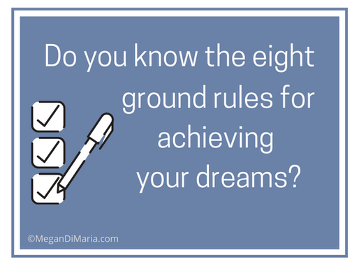Eight ground rules for achieving your dreams