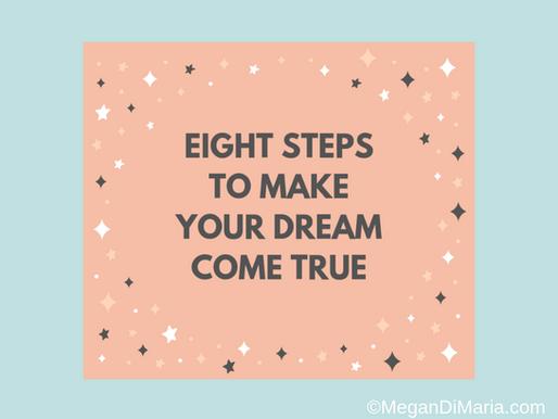 Eight steps to make your dream come true