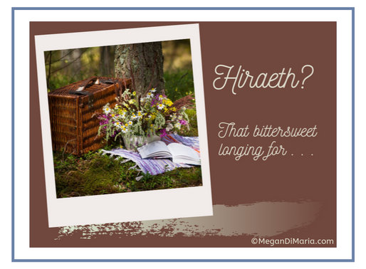 Hiraeth, a longing that drives your thoughts and stirs your heart