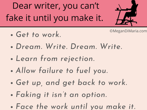 Dear writer, you can't fake it until you make it: you have to do the work!