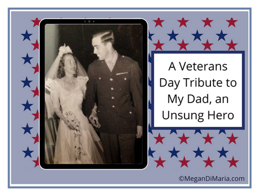 A Veterans Day tribute to my Dad, an unsung hero