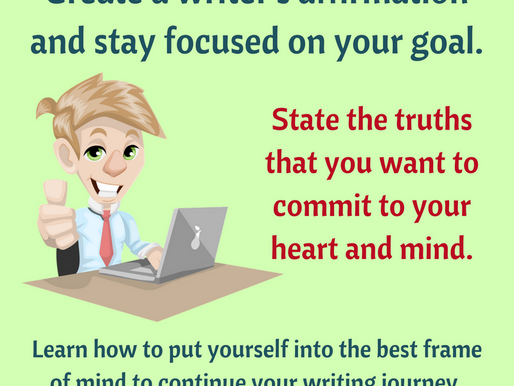 How to create a writer's affirmation to stay focused on your goal.