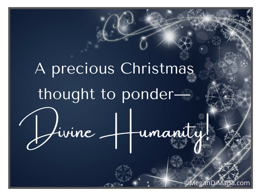 A precious Christmas thought to ponder—Divine Humanity!