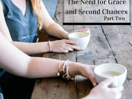 The Need for Grace and Second Chances, part two