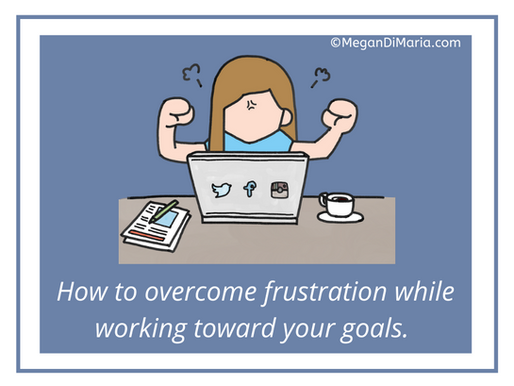 Tactics to overcome frustration while working toward your goals