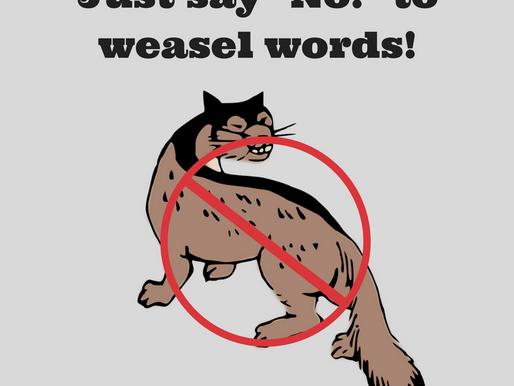 Writers, avoid the weasel words!