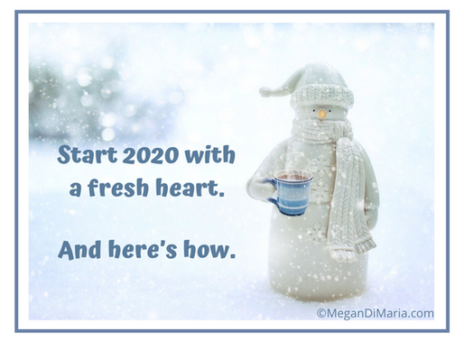 Start 2020 with a fresh heart. And here's how.
