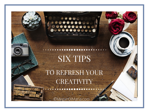 Writers: Six tips to refresh your creativity