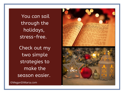 Two simple strategies to sail through the holidays, stress-free.