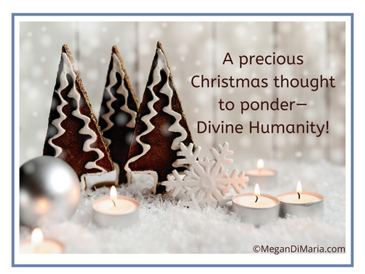 A precious Christmas thought—Divine Humanity!