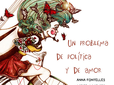 "Exposición ""UN PROBLEMA DE POLÍTICA Y DE AMOR"" de Anna Fontelles  29/09/2017"