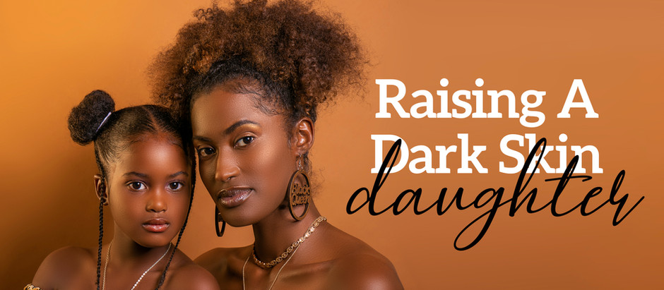 Raising a Dark Skinned Girl to Love Her Skin