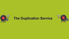 The Duplication Service