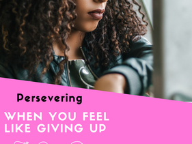 Persevering when you feel like giving up Part 1 by Nicole De Coteau.