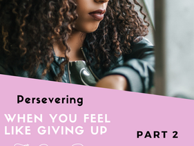 Persevering when you feel like giving up Part 2 by Nicole De Coteau.