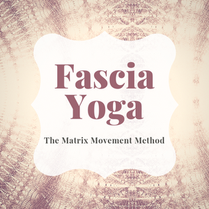 Fascia Yoga   Th Matrix Movement Method