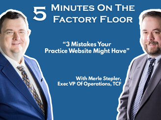 5 Minutes On The Factory Floor: 3 Mistakes Your Practice Website Might Have