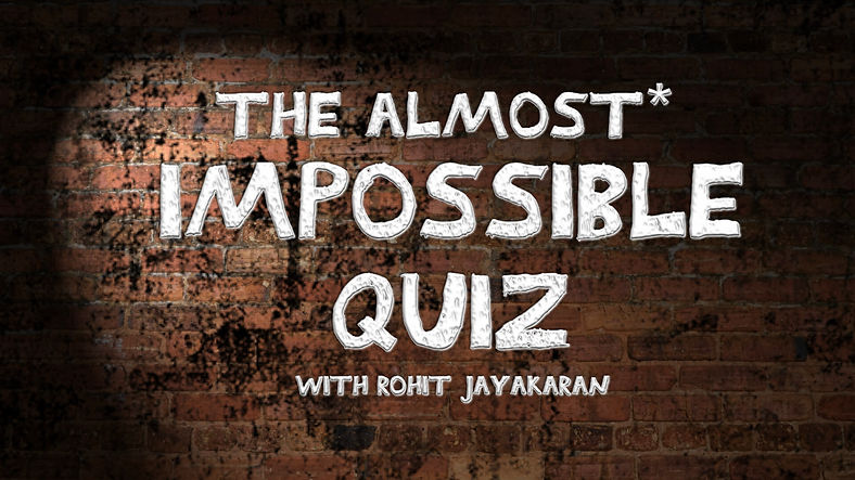 The Almost Impossible Quiz with Rohit Ja