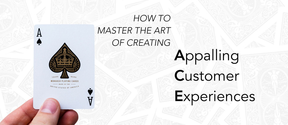 How to Master the Art of Creating Appalling Customer Experiences