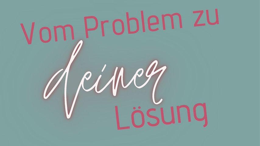Vom Problem zu Deiner Lösung