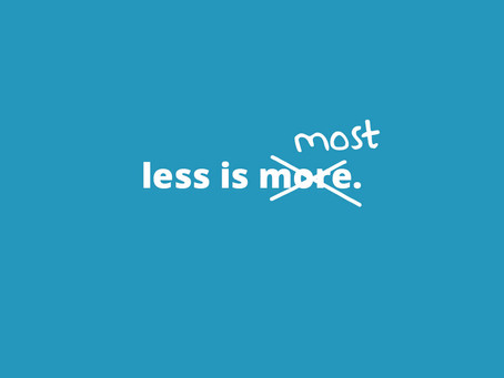 Less is Most