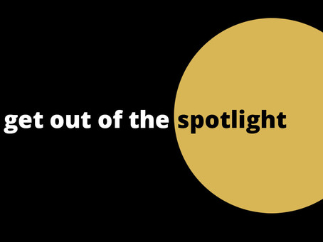 Get Out of the Spotlight!