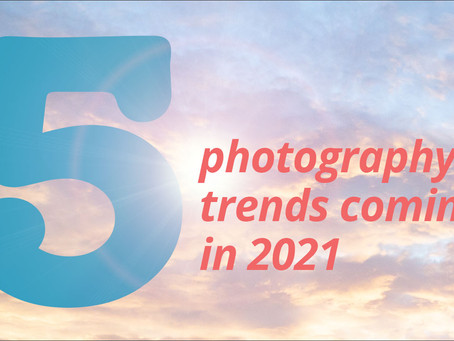 5 Photography Trends Coming in 2021