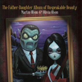 "Martin Olson & Olivia Olson's ""The Fauther-Daughter Album of Unspeakable Beauty."""