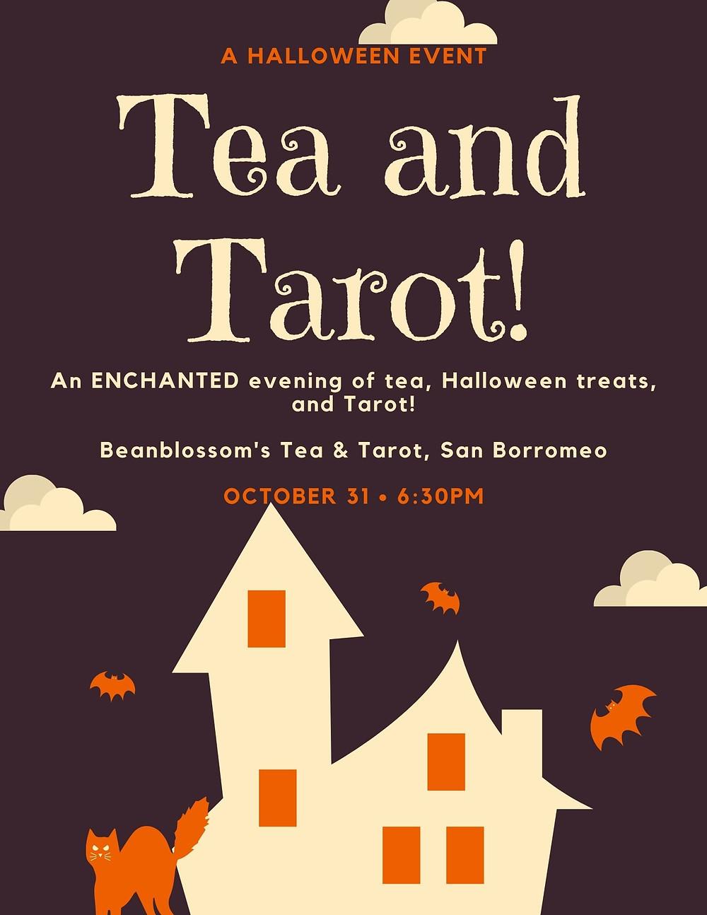 Flyer for Beanblossom's Tea and Tarot: A Halloween Event! An ENCHANTED evening of tea, Halloween treats, and Tarot!  Beanblossom's Tea & Tarot, San Borromeo  october 31 • 6:30pm