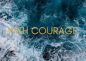 A background of ocean waves overlaid with a yellow title saying With Courage