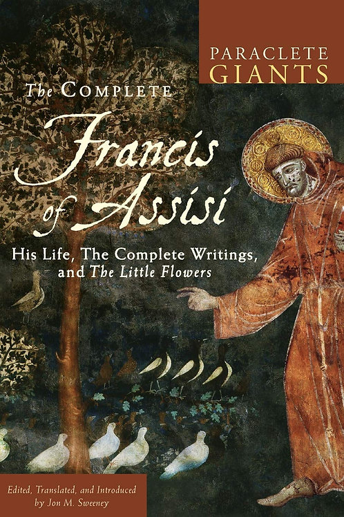 The Complete Francis of Assisi: His Life, Writings, and The Little Flowers