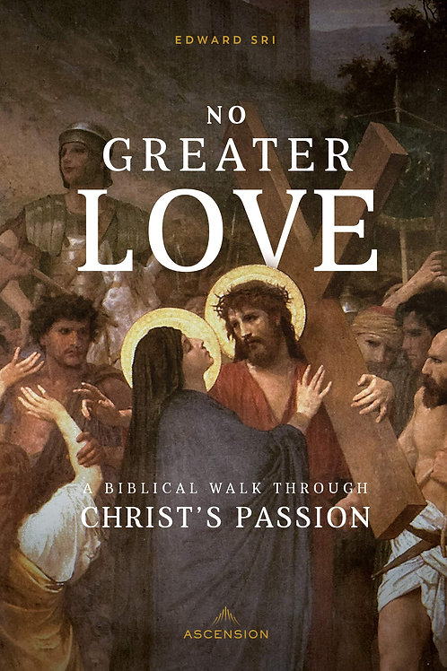 No Greater Love: A Biblical Walk Through Christ's Passion by