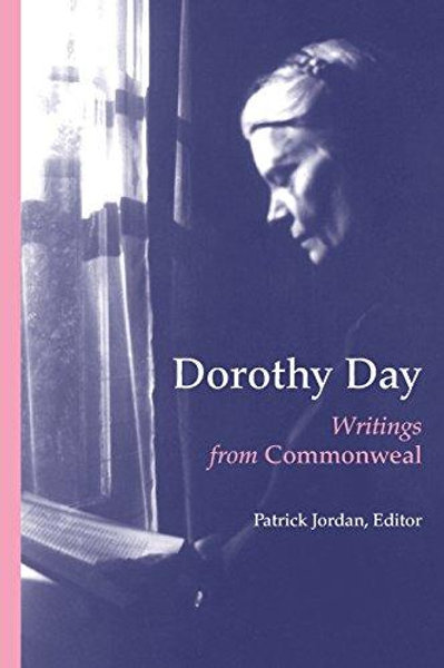 Dorothy Day: Writings for Commonweal by Dorothy Day