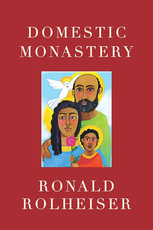 Domestic Monastery by Ronald Rolheiser