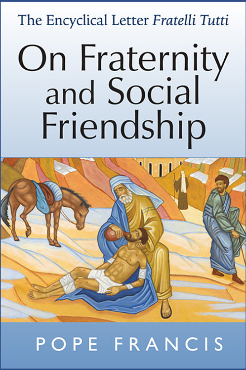 Fratelli Tutti: On Fraternity and Social Friendship by Pope Francis