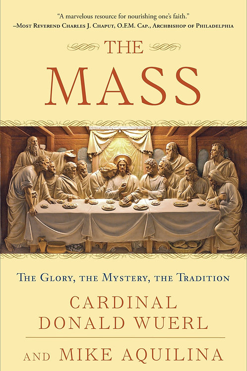 The Mass: The Glory, The Mystery, The Tradition by Donald Wurel & Mike Aquilina