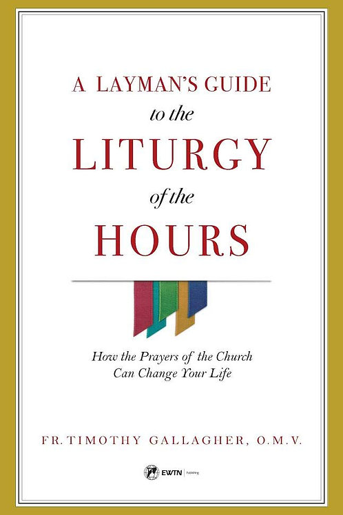 A Layman's Guide to the Liturgy of the Hours by Timothy Gallagher