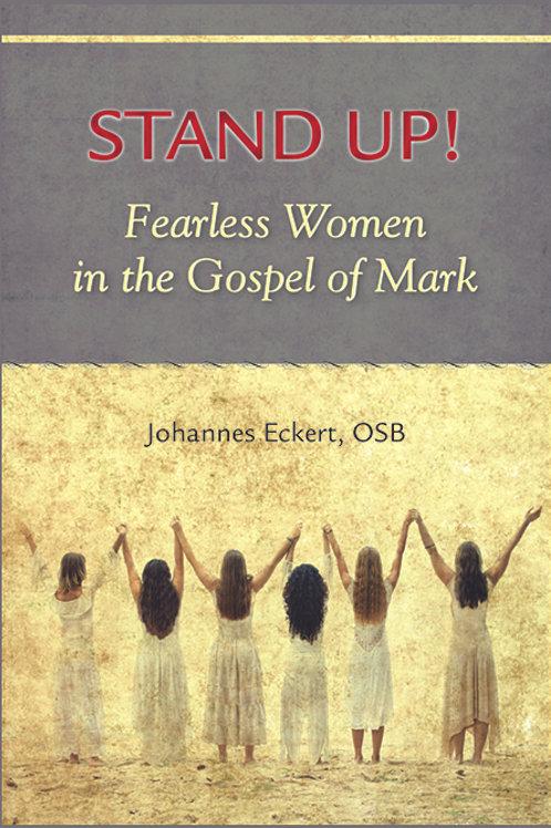 Stand Up!: Fearless Women in the Gospel of Mark by Johannes Eckert, OSB