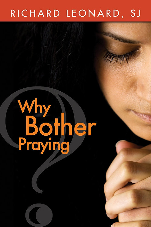 Why Bother Praying? by Richard Leonard