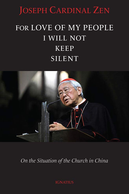 For Love of My People I Will Not Remain Silent by Joseph Cardinal Zen