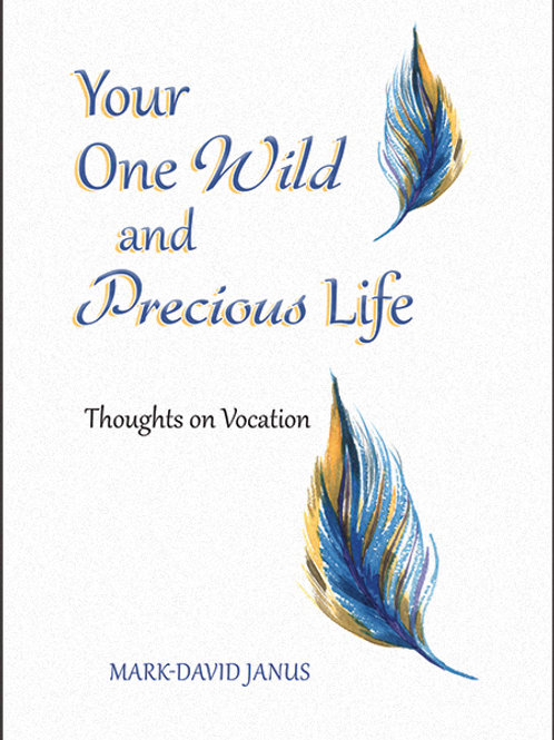 Your One Wild and Precious Life by Mark-David Janus
