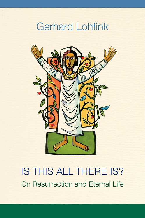 Is This All There Is?: On Resurrection and Eternal Life by Gerhart Lohfink