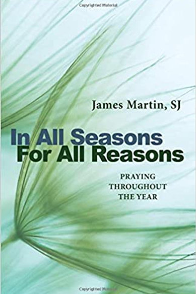 In All Seasons For All Reasons - Praying Throughout the Year by James Martin