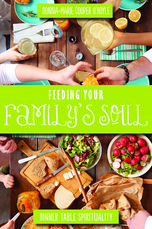 Feeding Your Family's Soul: Dinner Table Spirituality by Donna-Marie O'Boyle
