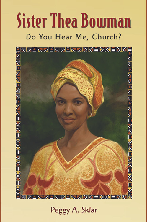 Sister Thea Bowman: Do You Hear Me, Church? by Peggy A. Sklar