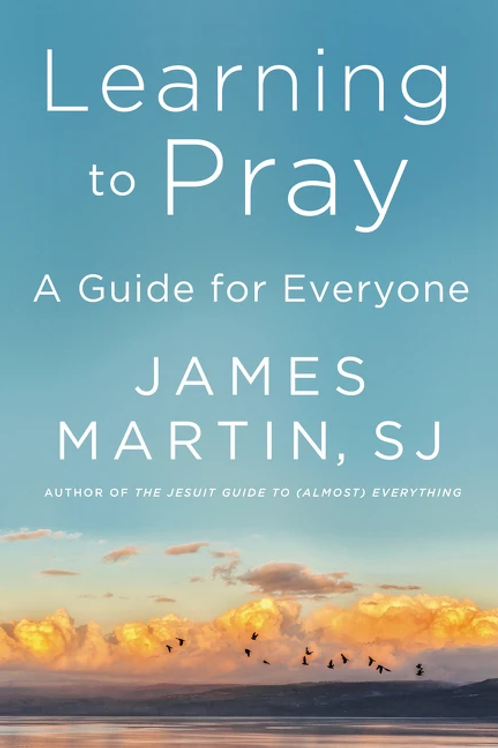 Learning to Pray: A Guide for Everyone by James Martin, SJ