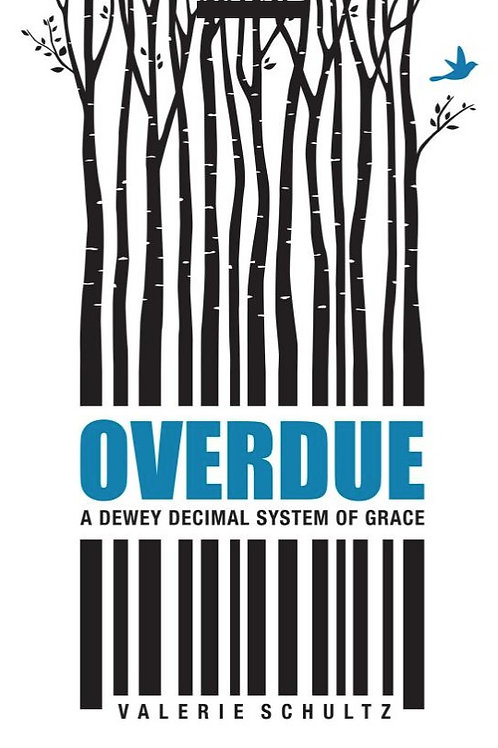 Overdue: A Dewey Decimal System of Grace by Valerie Schultz