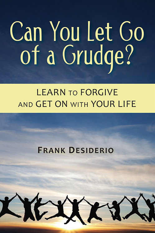 Can You Let Go of a Grudge? by Frank Desiderio, CSP