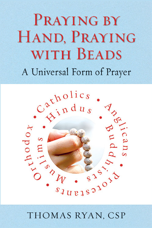 Praying By Hand, Praying With Beads by Thomas Ryan, CSP